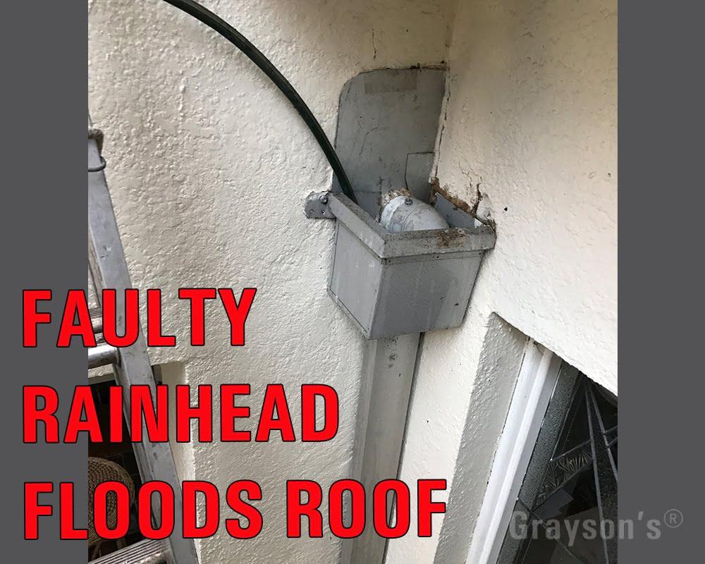 faulty rainhead FLOODS ROOF